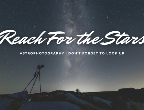 Reach For the Stars – Astrophotography